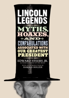 Lincoln Legends : Myths, Hoaxes, and Confabulations Associated with Our Greatest President, EPUB eBook