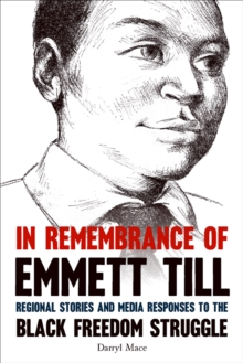 In Remembrance of Emmett Till : Regional Stories and Media Responses to the Black Freedom Struggle, EPUB eBook