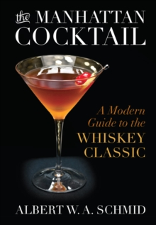 The Manhattan Cocktail : A Modern Guide to the Whiskey Classic, PDF eBook