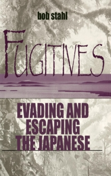 Fugitives : Evading and Escaping the Japanese, EPUB eBook