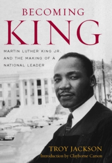 Becoming King : Martin Luther King Jr. and the Making of a National Leader, EPUB eBook