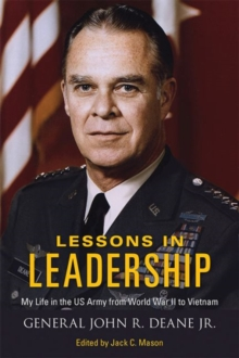 Lessons in Leadership : My Life in the US Army from World War II to Vietnam, Hardback Book
