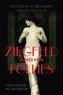 Ziegfeld and His Follies : A Biography of Broadway's Greatest Producer, Paperback Book