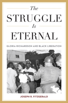 The Struggle Is Eternal : Gloria Richardson and Black Liberation, EPUB eBook