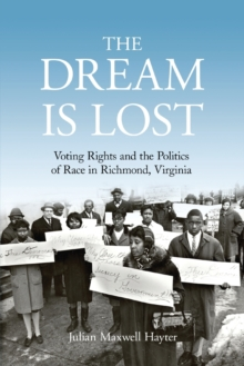 The Dream Is Lost : Voting Rights and the Politics of Race in Richmond, Virginia, Paperback / softback Book