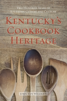 Kentucky's Cookbook Heritage : Two Hundred Years of Southern Cuisine and Culture, Paperback / softback Book