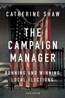 The Campaign Manager : Running and Winning Local Elections, Paperback Book