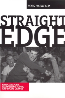 Straight Edge : Hardcore Punk, Clean-living Youth, and Social Change, Paperback / softback Book
