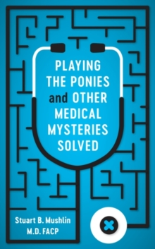 Playing the Ponies and Other Medical Mysteries Solved, Hardback Book