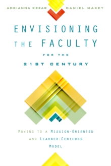 Envisioning the Faculty for the Twenty-First Century : Moving to a Mission-Oriented and Learner-Centered Model, PDF eBook
