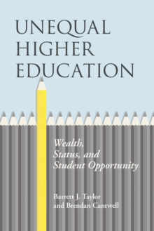 Unequal Higher Education : Wealth, Status, and Student Opportunity, PDF eBook