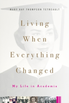 Living When Everything Changed : My Life in Academia, PDF eBook