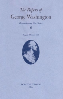 The Papers of George Washington v.6; 13 August-20 October, 1776;13 August-20 October, 1776, Hardback Book