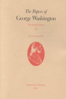 The Papers of George Washington v.6; Presidential Series;July-November 1790, Hardback Book
