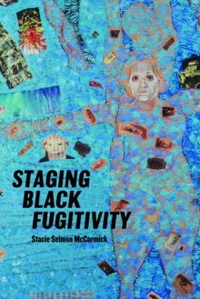 Staging Black Fugitivity, EPUB eBook