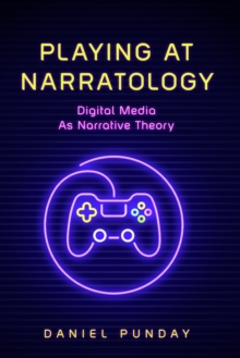 Playing at Narratology : Digital Media as Narrative Theory, EPUB eBook