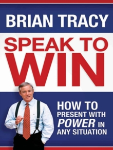 Speak to Win : How to Present with Power in Any Situation, EPUB eBook
