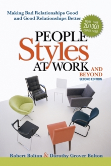 People Styles at Work... And Beyond: Making Bad Relationships Good and Good Relationships Better : Making Bad Relationships Good and Good Relationships Better, Paperback Book