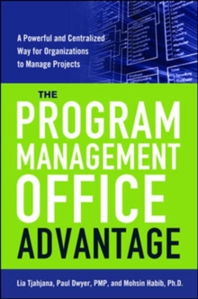 The Program Management Office Advantage: A powerful and Centralized Way for Organizations to Manage Projects, Hardback Book