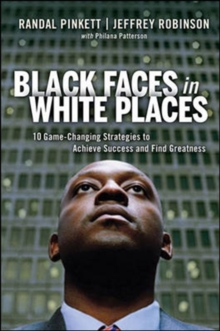 Black Faces in White Places: 10 Game-Changing Strategies to Achieve Success and Find Greatness : 10 Game-Changing Strategies to Achieve Success and Find Greatness, Hardback Book