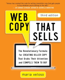 Web Copy That Sells: The Revolutionary Formula for Creating Killer Copy That Grabs Their Attention and Compels Them to Buy, Paperback Book