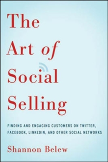 The Art of Social Selling: Finding and Engaging Customers on Twitter, Facebook, LinkedIn, and Other Social Networks : Finding and Engaging Customers on Twitter, Facebook, LinkedIn, and, Paperback Book