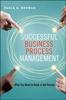 Successful Business Process Management: What You Need to Know to Get Results, Hardback Book