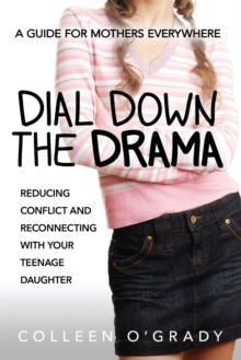 Dial Down the Drama: Reducing Conflict and Reconnecting with Your Teenage Daughter - A Guide for Mothers Everywhere, Paperback Book
