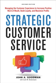 Strategic Customer Service : Managing the Customer Experience to Increase Positive Word of Mouth, Build Loyalty, and Maximize Profits, Hardback Book