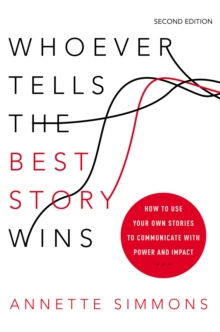 Whoever Tells the Best Story Wins: How to Use Your Own Stories to Communicate with Power and Impact, Hardback Book