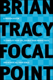 Focal Point - A Proven System to Simplify Your Life, Double Your Productivity, and Achieve All Your Goals, Paperback / softback Book