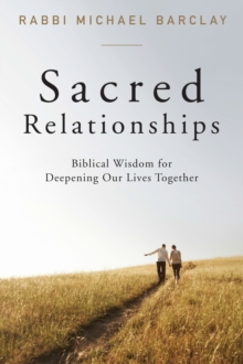 Sacred Relationships : Biblical Wisdom for Deepening Our Lives Together, EPUB eBook