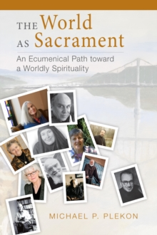 The World as Sacrament : An Ecumenical Path toward a Worldly Spirituality, EPUB eBook