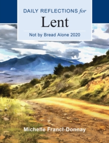 Not By Bread Alone 2020 : Daily Reflections for Lent, EPUB eBook