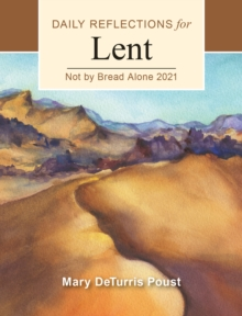 Not By Bread Alone : Daily Reflections for Lent 2021, EPUB eBook