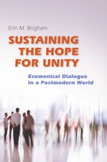 Sustaining the Hope for Unity : Ecumenical dialogue in a Postmodern World, EPUB eBook