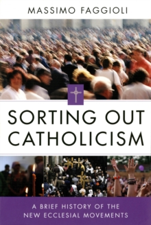 Sorting Out Catholicism : A Brief History of the New Ecclesial Movements, EPUB eBook