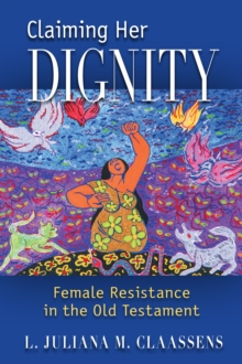 Claiming Her Dignity : Female Resistance in the Old Testament, Paperback / softback Book