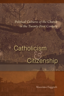 Catholicism and Citizenship : Political Cultures of the Church in the Twenty-First Century, EPUB eBook