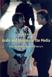 Arabs and Muslims in the Media : Race and Representation after 9/11, Paperback / softback Book