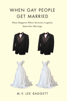 When Gay People Get Married : What Happens When Societies Legalize Same-Sex Marriage, Paperback Book