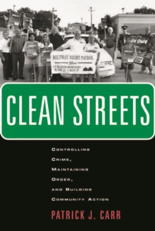 Clean Streets : Controlling Crime, Maintaining Order, and Building Community Activism, Paperback Book