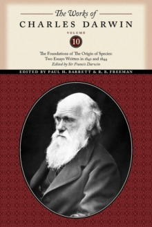 The Works of Charles Darwin, Volume 10 : The Foundations of The Origin of the Species: Two Essays Written in 1842 and 1844, Paperback / softback Book