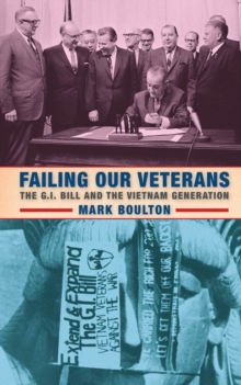 Failing Our Veterans : The G.I. Bill and the Vietnam Generation, Hardback Book
