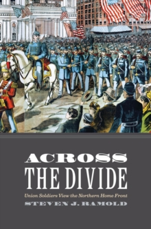 Across the Divide : Union Soldiers View the Northern Home Front, Hardback Book
