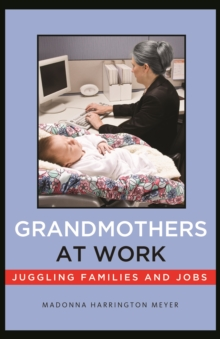 Grandmothers at Work : Juggling Families and Jobs, Paperback Book