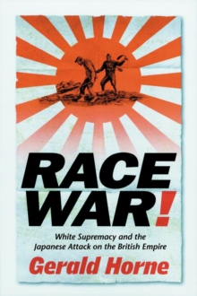 Race War! : White Supremacy and the Japanese Attack on the British Empire, Paperback Book