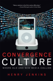 Convergence Culture : Where Old and New Media Collide, Hardback Book