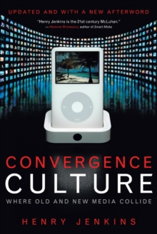 Convergence Culture : Where Old and New Media Collide, Paperback / softback Book