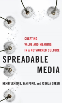 Spreadable Media : Creating Value and Meaning in a Networked Culture, Hardback Book